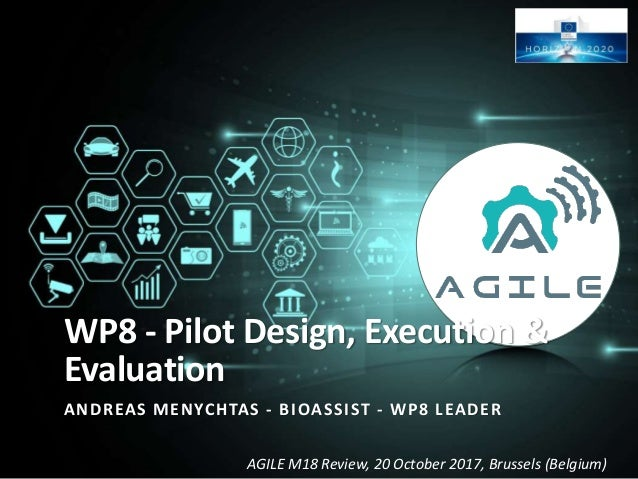 AGILE M18 Review, 20 October 2017, Brussels (Belgium) WP8 - Pilot Design, Execution & Evaluation ANDREAS MENYCHTAS - BIOAS...