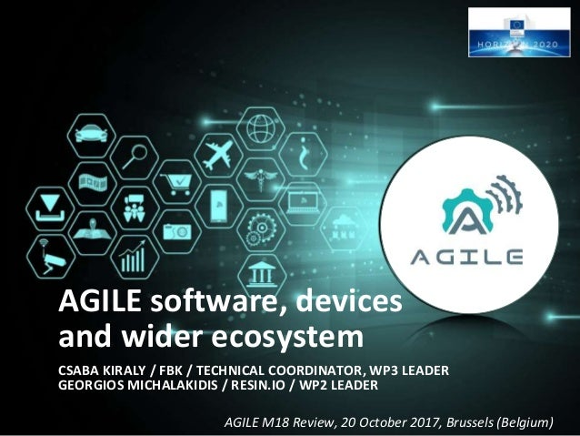 AGILE M18 Review, 20 October 2017, Brussels (Belgium) AGILE software, devices and wider ecosystem CSABA KIRALY / FBK / TEC...