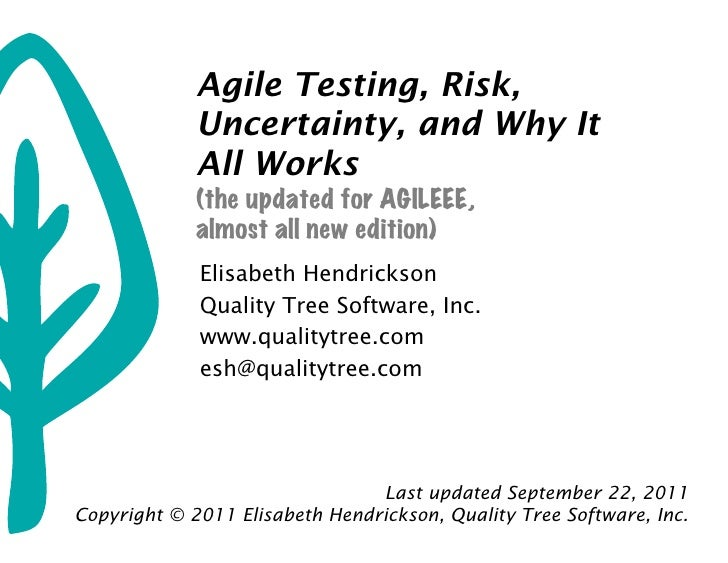 Agile Testing, Risk,             Uncertainty, and Why It             All Works             (the updated for AGILEEE,      ...