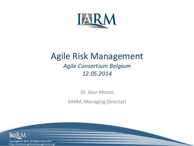 http://institute.agileriskmanagement.org/ Copyright © 2014. All Rights Reserved. Agile Risk Management Agile Consortium Be...