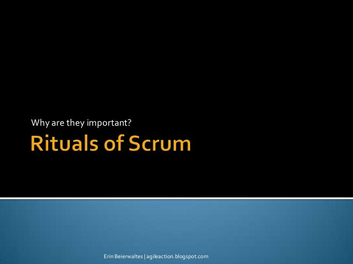 Rituals of Scrum<br />Why are they important?<br />Erin Beierwaltes   agileaction.blogspot.com<br />