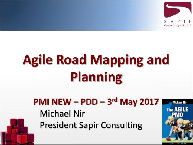 Agile Road Mapping and Planning PMI NEW – PDD – 3rd May 2017 Michael Nir President Sapir Consulting