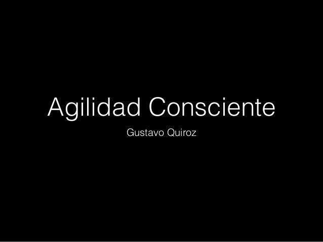 Agilidad Consciente Gustavo Quiroz