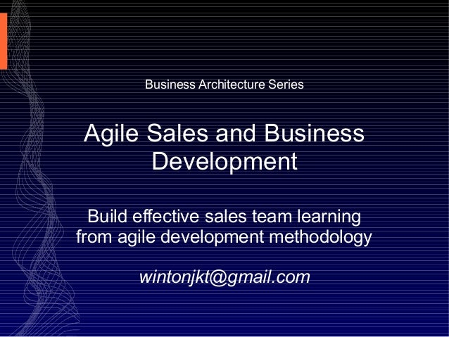 Business Architecture Series Agile Sales and Business Development Build effective sales team learning from agile developme...