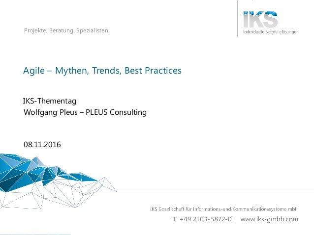 Projekte. Beratung. Spezialisten. Agile – Mythen, Trends, Best Practices IKS-Thementag 08.11.2016 Wolfgang Pleus – PLEUS C...