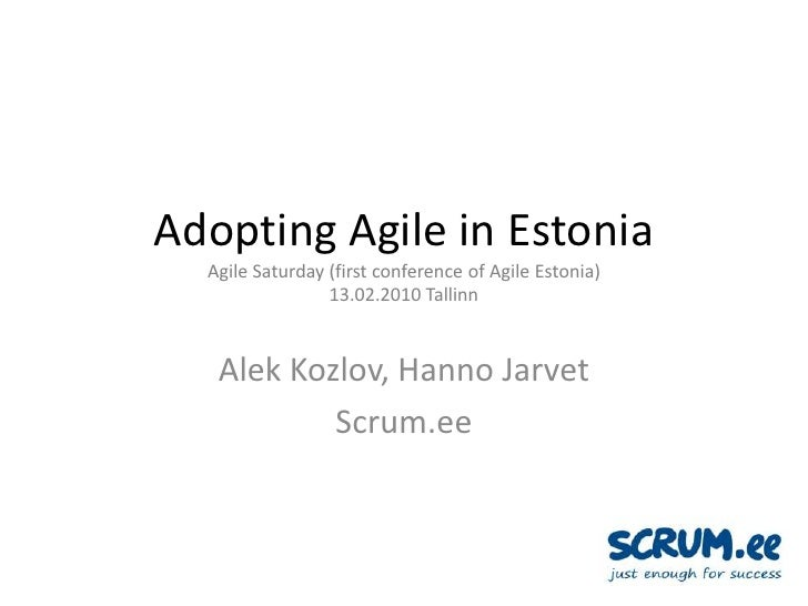 AdoptingAgile in EstoniaAgileSaturday (firstconferenceofAgile Estonia)13.02.2010 Tallinn<br />Alek Kozlov, Hanno Jarvet<br...
