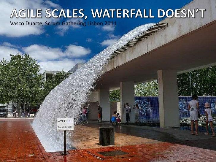Vasco Duarte, Scrum Gathering Lisbon 2011<br />Agile scales, Waterfall doesn't<br />