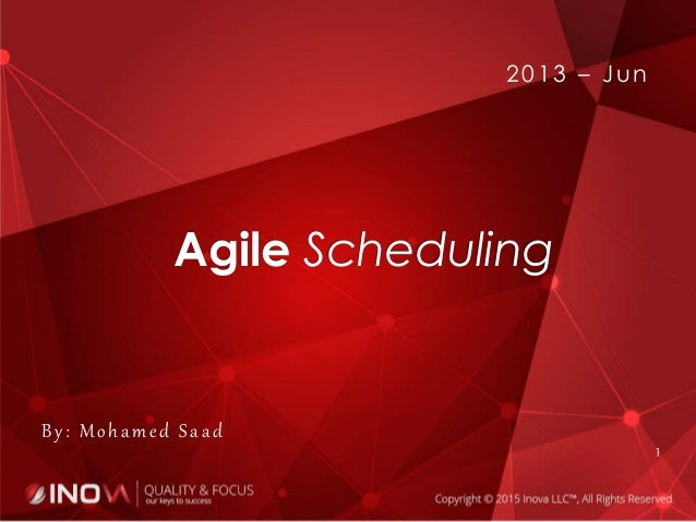 Agile Scheduling 1 2013 – Jun By: Mohamed Saad