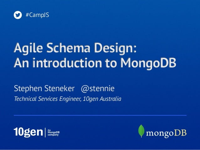#CampJS  Agile Schema Design: An introduction to MongoDB Stephen Steneker @stennie Technical Services Engineer, 10gen Aust...