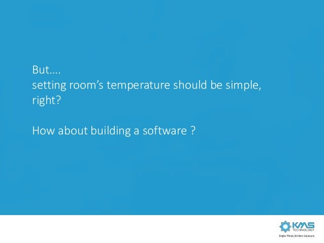 But…. setting room's temperature should be simple, right? How about building a software ?