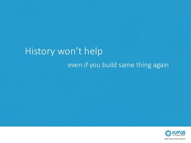 History won't help even if you build same thing again