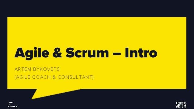 Agile & Scrum – Intro ARTEM BYKOVETS (AGILE COACH & CONSULTANT)