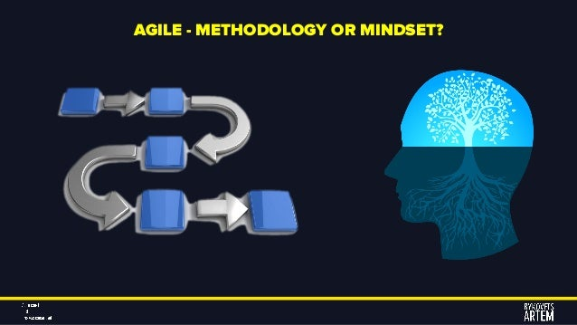 AGILE - METHODOLOGY OR MINDSET?