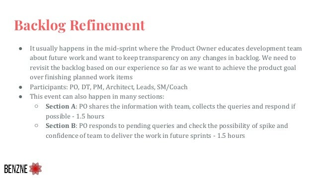 Backlog Refinement ● It usually happens in the mid-sprint where the Product Owner educates development team about future w...