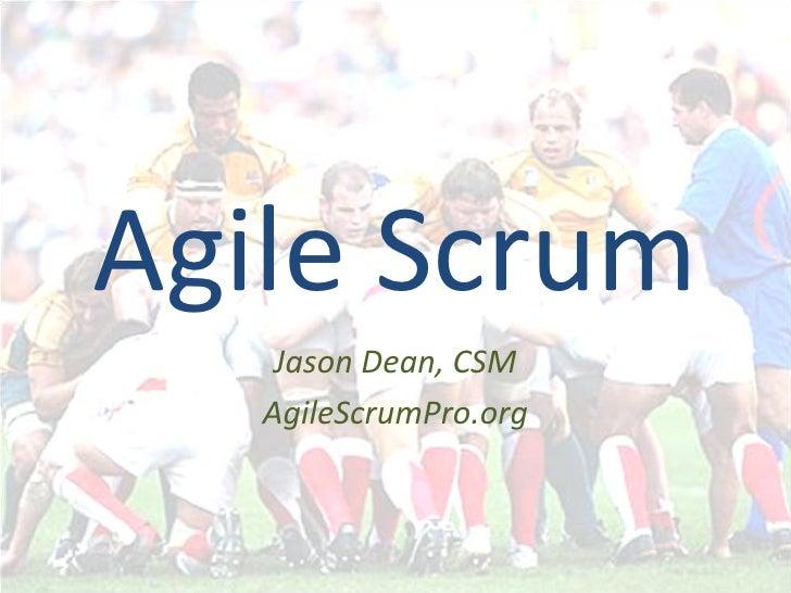 Agile Scrum     Jason Dean, CSM    AgileScrumPro.org