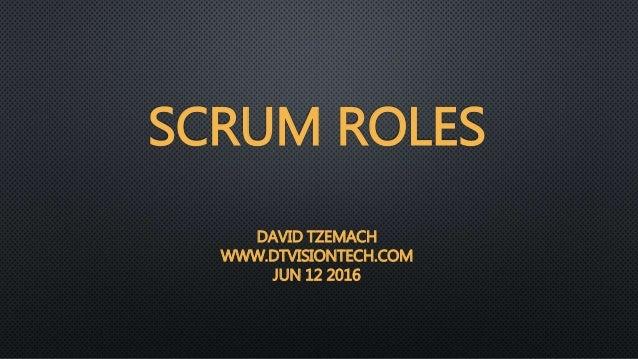 SCRUM ROLES DAVID TZEMACH WWW.DTVISIONTECH.COM JUN 12 2016