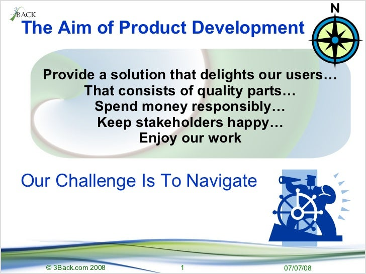 The Aim of Product Development Provide a solution that delights our users… That consists of quality parts… Spend money res...
