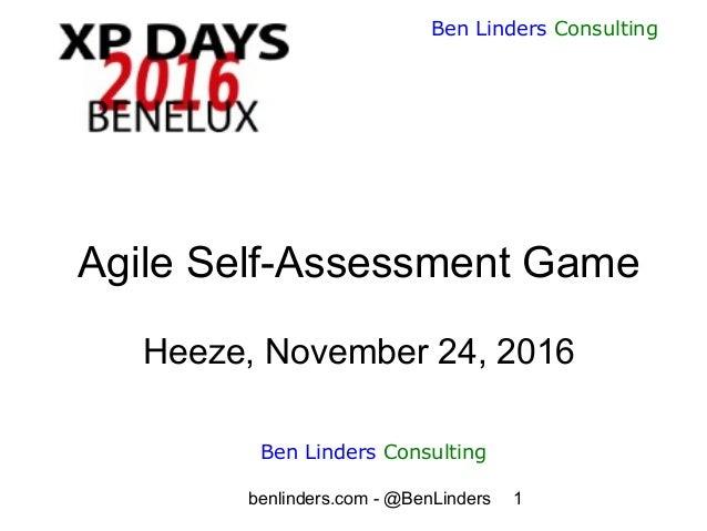 benlinders.com - @BenLinders 1 Ben Linders Consulting Agile Self-Assessment Game Heeze, November 24, 2016 Ben Linders Cons...