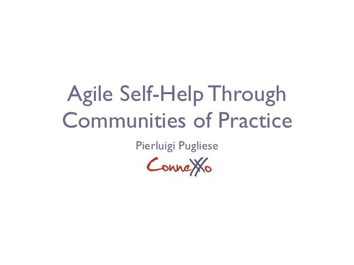 Agile Self-Help Through Communities of Practice        Pierluigi Pugliese          ConneX o               X