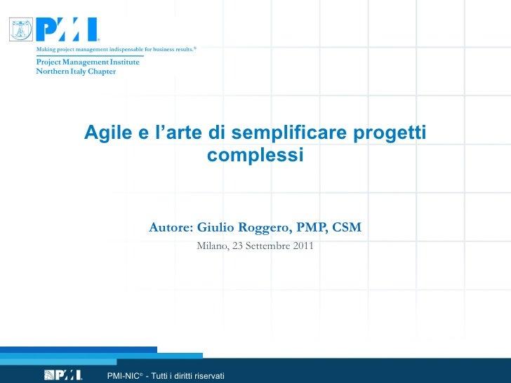 Agile e l'arte di semplificare progetti complessi Autore: Giulio Roggero, PMP, CSM Milano, 23 Settembre 2011
