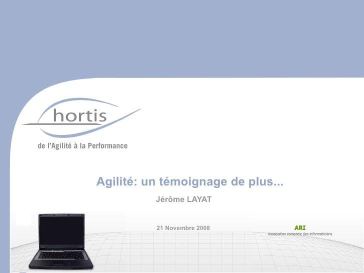 Agilité: un témoignage de plus...                          Jérôme LAYAT                            21 Novembre 2008 Le 9 o...