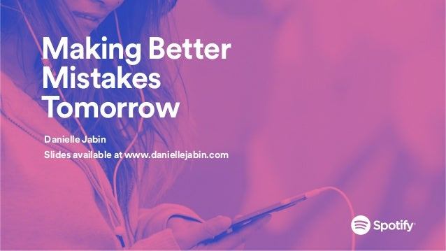 Making Better Mistakes Tomorrow Danielle Jabin Slides available at www.daniellejabin.com