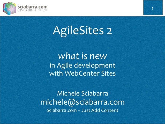 AgileSites 2 what is new in Agile development with WebCenter Sites Michele Sciabarra michele@sciabarra.com Sciabarra.com –...