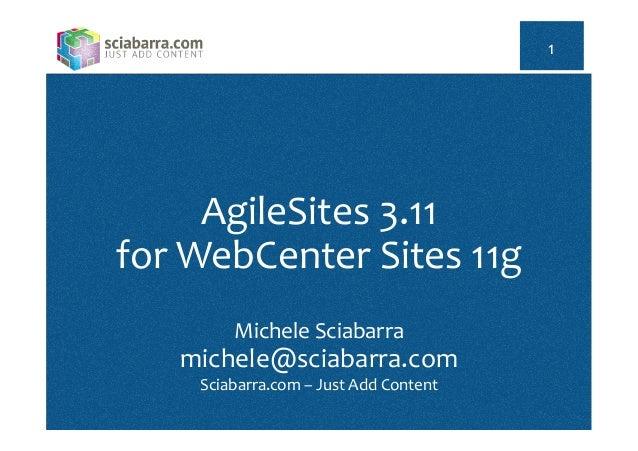 AgileSites  3.11   for  WebCenter  Sites  11g      Michele  Sciabarra   michele@sciabarra.com   Sciaba...