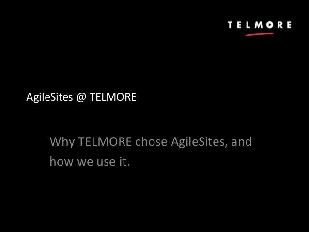 AgileSites @ TELMORE Why TELMORE chose AgileSites, and how we use it.