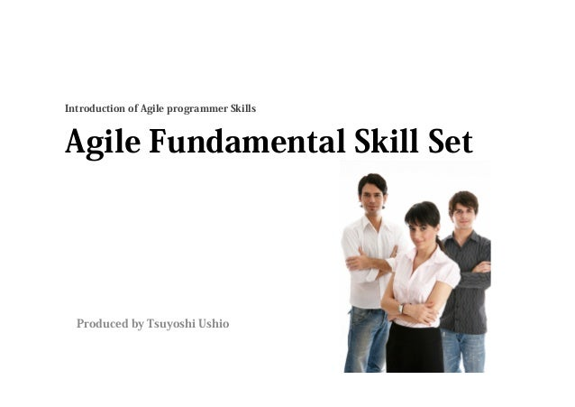 Introduction of Agile programmer SkillsAgile Fundamental Skill Set  Produced by Tsuyoshi Ushio