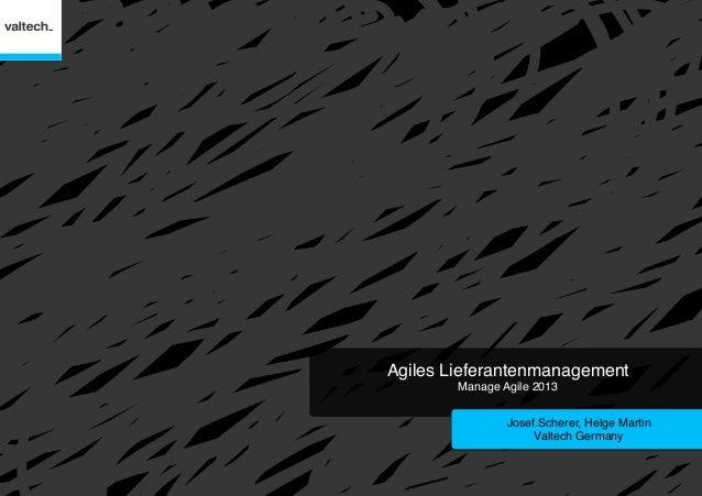 "Agiles Lieferantenmanagement Manage Agile 2013 ""  Josef.Scherer, Helge Martin Valtech Germany"""