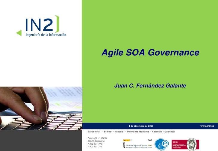 Agile SOA Governance                      Juan C. Fernández Galante                                1 de diciembre de 2010 ...