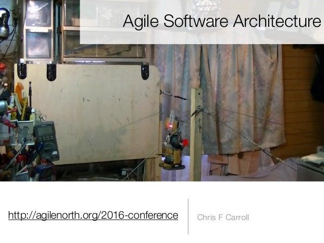 http://agilenorth.org/2016-conference Chris F Carroll Agile Software Architecture