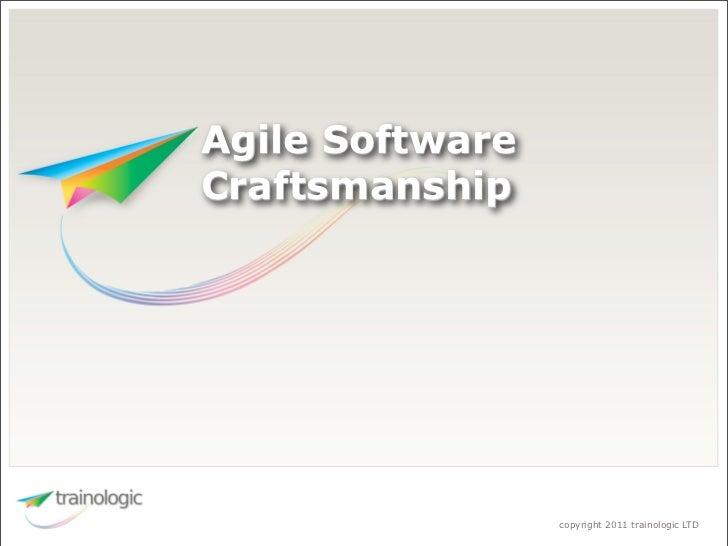Agile SoftwareCraftsmanship                 copyright 2011 trainologic LTD
