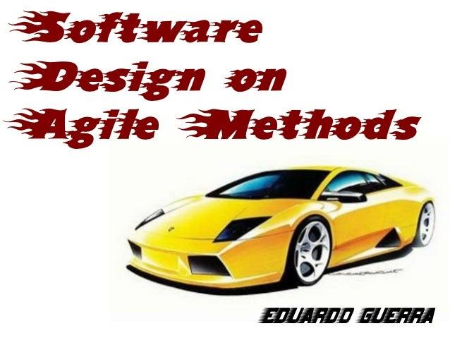 SoftwareDesign onAgile Methods        Eduardo Guerra