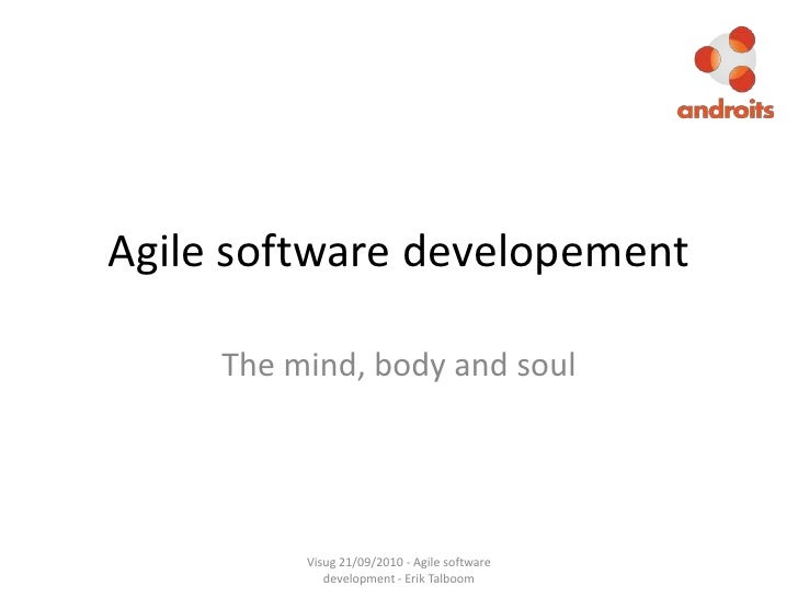 Agile software developement<br />The mind, body and soul<br />Visug 21/09/2010 - Agile software development - Erik Talboom...