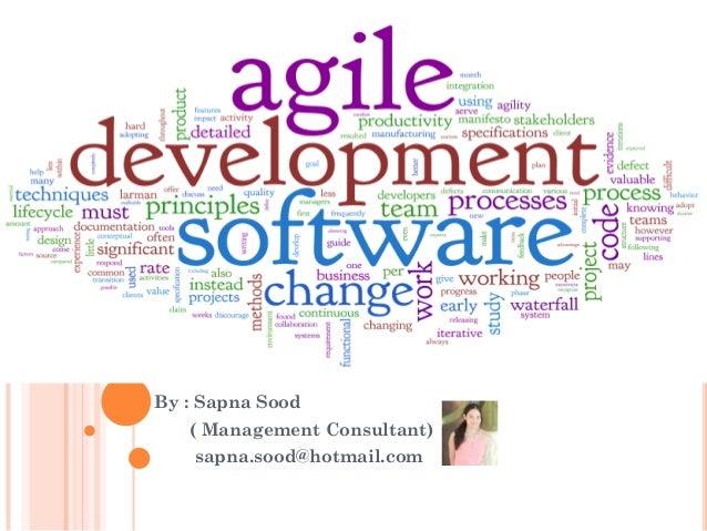 AGILE SOFTWARE DEVELOPMENT By : Sapna Sood ( Management Consultant) sapna.sood@hotmail.com