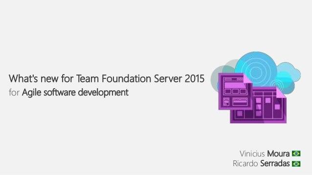 Vinicius Moura Ricardo Serradas What's new for Team Foundation Server 2015 for Agile software development
