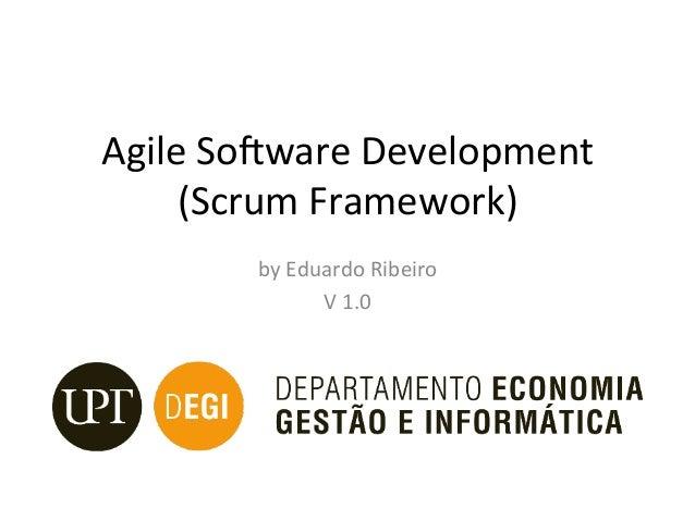 AgileSo)wareDevelopment (ScrumFramework) byEduardoRibeiro V1.0