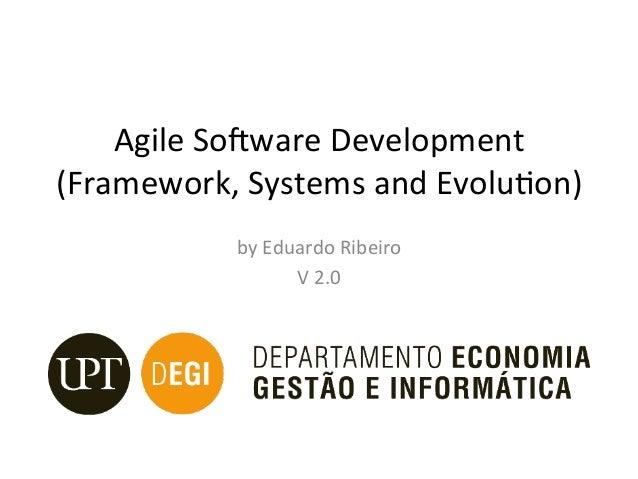 AgileSo)wareDevelopment (Framework,SystemsandEvolu<on) byEduardoRibeiro V2.0