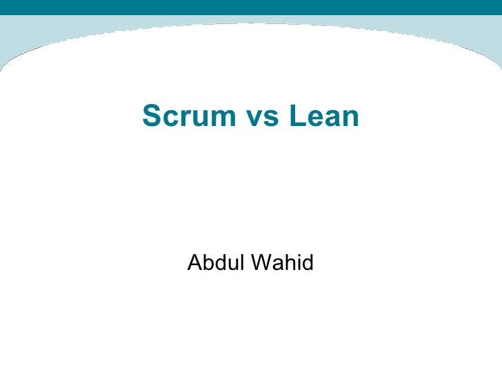 Scrum vs Lean Abdul Wahid