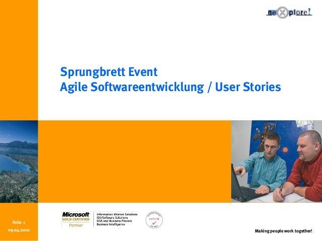 Making people work together! Folie 1 Sprungbrett Event Agile Softwareentwicklung / User Stories 09.04.2010