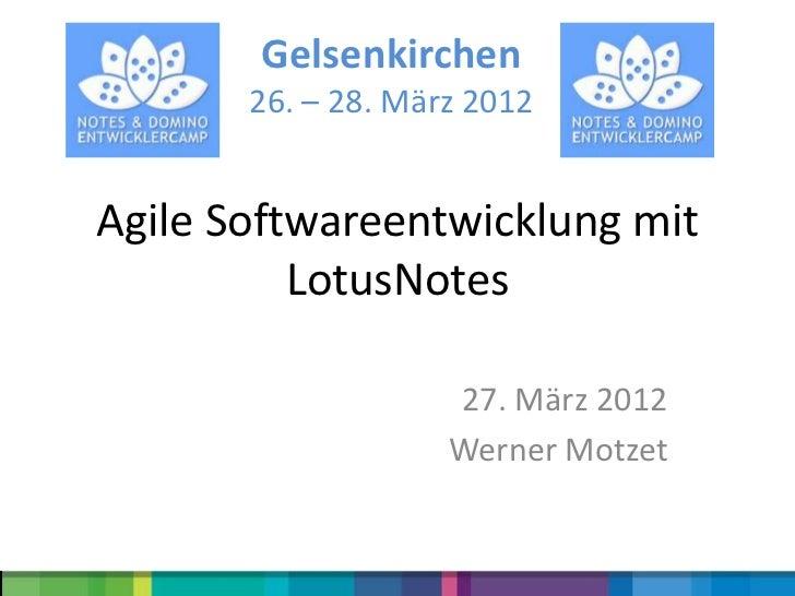 Gelsenkirchen       26. – 28. März 2012Agile Softwareentwicklung mit          LotusNotes                    27. März 2012 ...