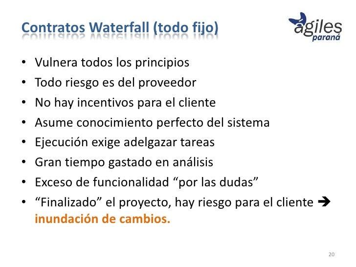 Contratos Waterfall (todo fijo)•   Vulnera todos los principios•   Todo riesgo es del proveedor•   No hay incentivos para ...