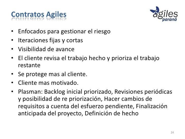 Contratos Agiles• Enfocados para gestionar el riesgo• Iteraciones fijas y cortas• Visibilidad de avance• El cliente revisa...
