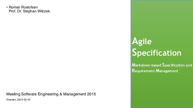 Agile Specification Markdown-based Specification and Requirement Management • Roman Roelofsen Prof. Dr. Stephan Wilczek 1...