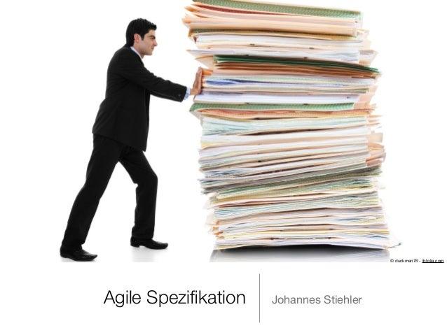 1 Agile Spezifikation Johannes Stiehler © duckman76 - fotolia.com