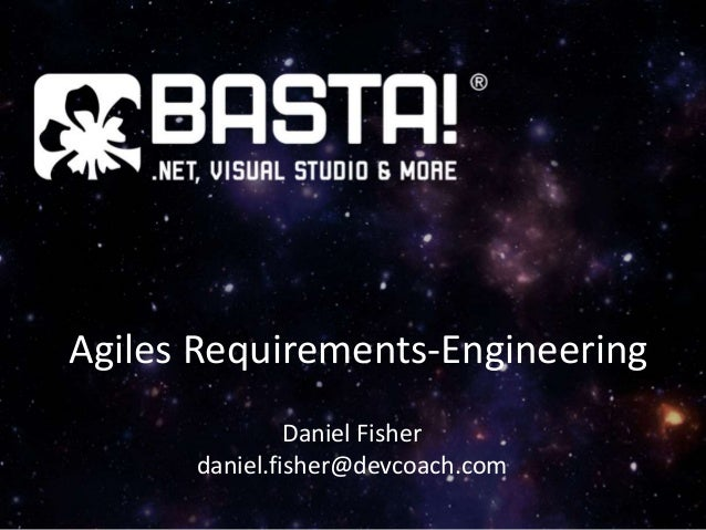 Agiles Requirements-Engineering Daniel Fisher daniel.fisher@devcoach.com