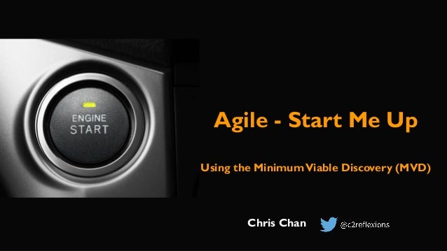Agile - Start Me Up Chris Chan Using the MinimumViable Discovery (MVD)