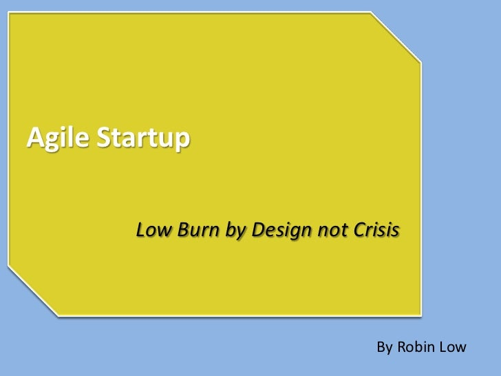 Agile Startup        Low Burn by Design not Crisis                                  By Robin Low
